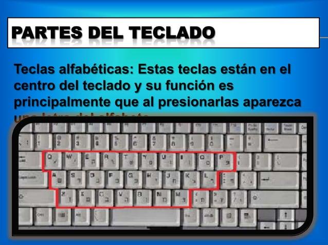 PARTES DEL TECLADOTeclas alfabéticas: Estas teclas están en elcentro del teclado y su función esprincipalmente que al pres...