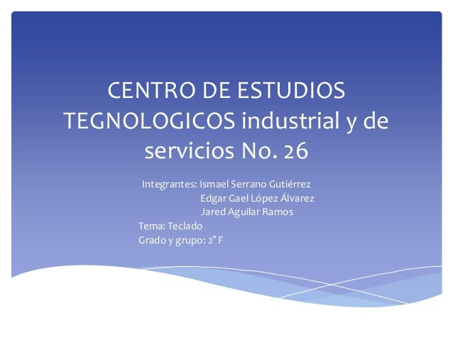 CENTRO DE ESTUDIOS TEGNOLOGICOS industrial y de servicios No. 26 Integrantes: Ismael Serrano Gutiérrez Edgar Gael López Ál...