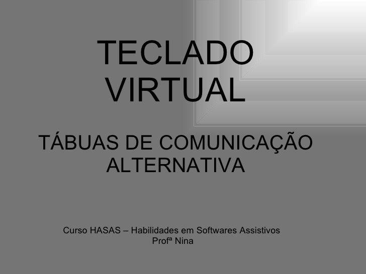 TECLADO VIRTUAL TÁBUAS DE COMUNICAÇÃO ALTERNATIVA Curso HASAS – Habilidades em Softwares Assistivos  Profª Nina