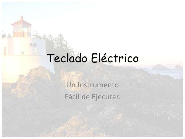 Teclado Eléctrico   Un Instrumento   Fácil de Ejecutar.
