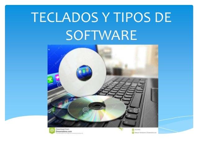 TECLADOS Y TIPOS DE SOFTWARE