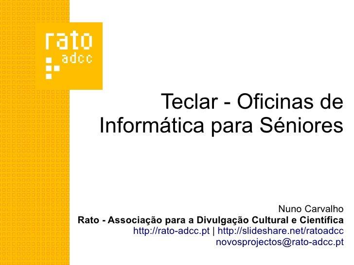 Teclar - Oficinas de      Informática para Séniores                                                   Nuno Carvalho Rato -...