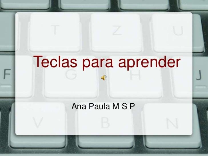 Teclas para aprender     Ana Paula M S P