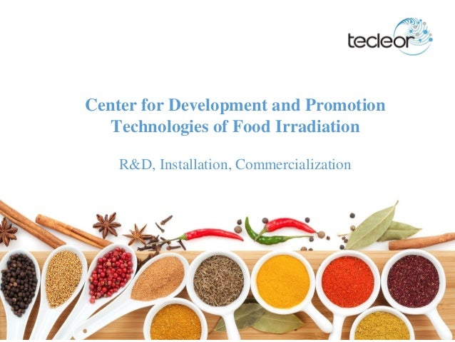 Center for Development and Promotion Technologies of Food Irradiation R&D, Installation, Commercialization