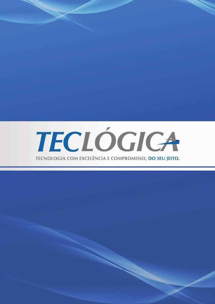 Perfil Teclógica    A Teclógica é especializada em soluções corporativas, atuando nas áreas de Projetos de Software e Infr...