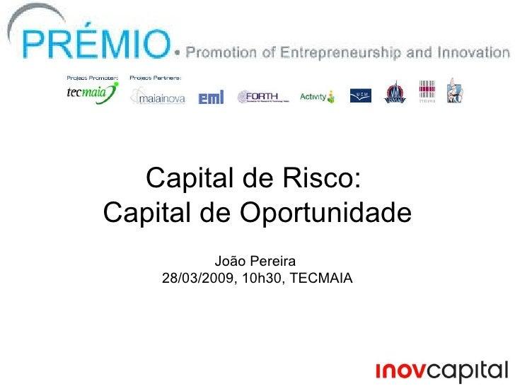 Capital de Risco:  Capital de Oportunidade João Pereira  28/03/2009, 10h30, TECMAIA