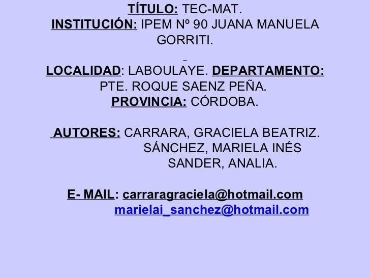 TÍTULO:  TEC-MAT. INSTITUCIÓN:   IPEM Nº 90 JUANA MANUELA GORRITI.   LOCALIDAD : LABOULAYE.  DEPARTAMENTO:  PTE. ROQUE SAE...
