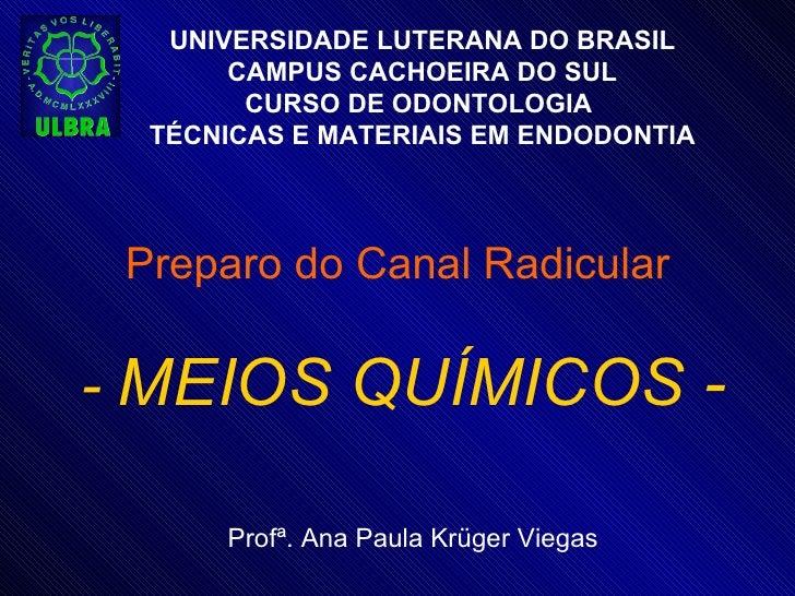 UNIVERSIDADE LUTERANA DO BRASIL       CAMPUS CACHOEIRA DO SUL        CURSO DE ODONTOLOGIA  TÉCNICAS E MATERIAIS EM ENDODON...