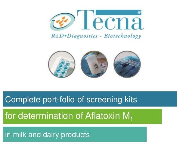 Tecna aflatoxin M1 screening tests Complete port-folio of screening kits for determination of Aflatoxin M1 in milk and dai...