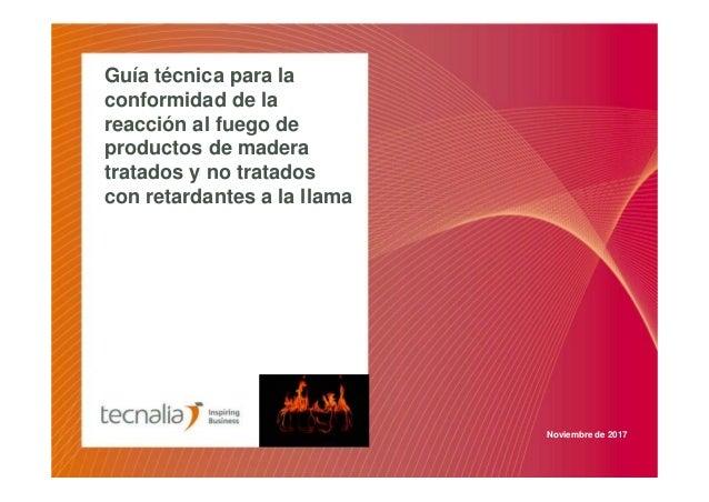 Guía técnica para la conformidad de la reacción al fuego de productos de madera tratados y no tratados con retardantes a l...
