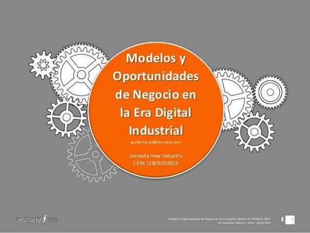 1|Modelos y Oportunidades de Negocio en la Era Digital Industrial © TECNALIA, 2015 Jornada New Industry | CEIN – 28/10/201...