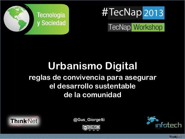 Urbanismo Digital reglas de convivencia para asegurar el desarrollo sustentable de la comunidad @Gus_Giorgetti #