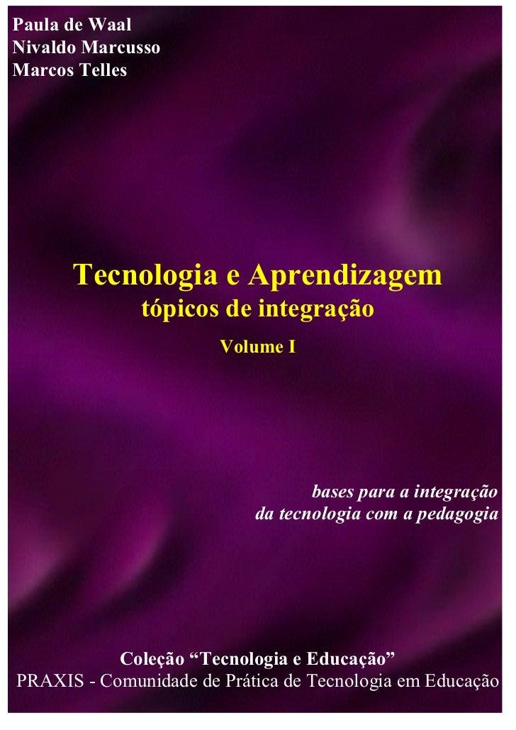 Paula de WaalNivaldo MarcussoMarcos Telles      Tecnologia e Aprendizagem              tópicos de integração              ...