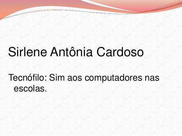 Sirlene Antônia CardosoTecnófilo: Sim aos computadores nas escolas.