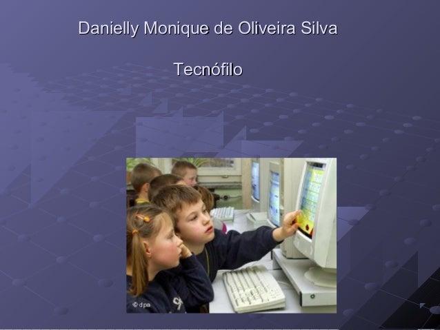 Danielly Monique de Oliveira Silva            Tecnófilo