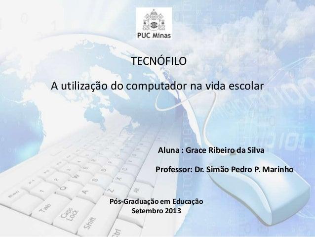 A utilização do computador na vida escolar Aluna : Grace Ribeiro da Silva Professor: Dr. Simão Pedro P. Marinho Pós-Gradua...