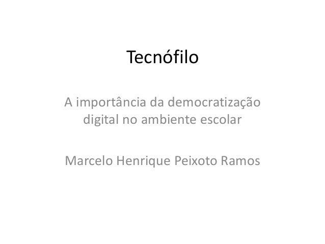 Tecnófilo  A importância da democratização  digital no ambiente escolar  Marcelo Henrique Peixoto Ramos