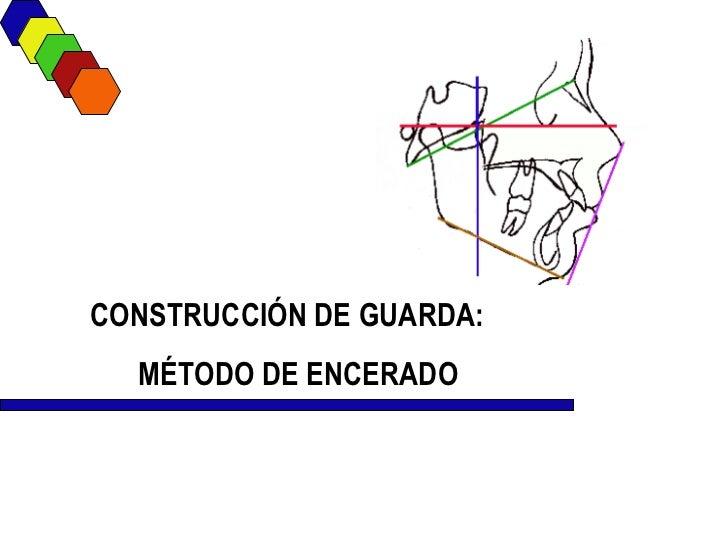 CONSTRUCCIÓN DE GUARDA:  MÉTODO DE ENCERADO