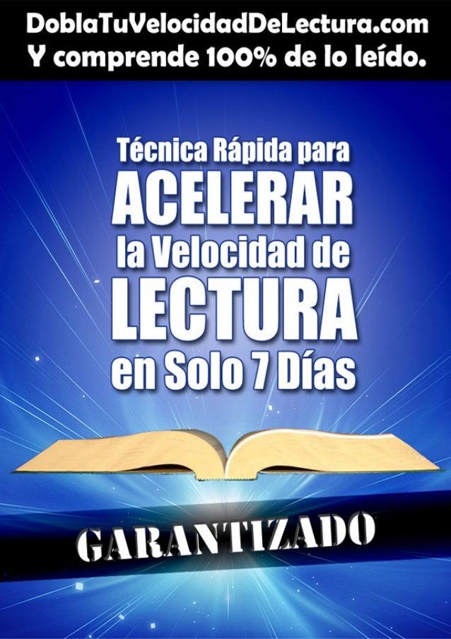 Técnica rápida paraacelerar la velocidad delectura en solo 7 díasDoblaTuVelocidadDeLectura.comCarlos Gallego