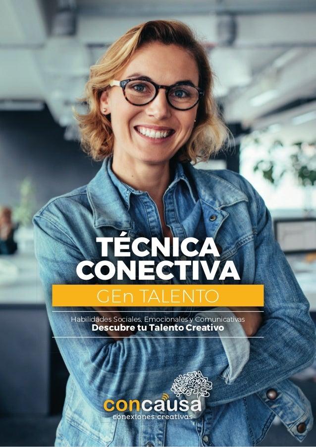 TÉCNICA CONECTIVA GEn TALENTO Habilidades Sociales, Emocionales y Comunicativas Descubre tu Talento Creativo