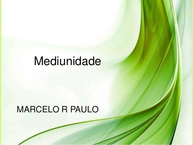 MARCELO R PAULOMediunidade