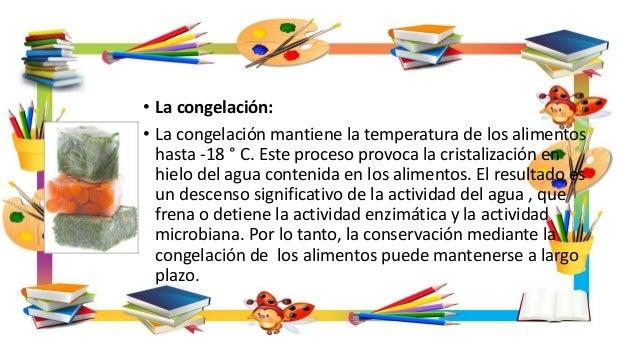 • La congelación: • La congelación mantiene la temperatura de los alimentos hasta -18 ° C. Este proceso provoca la cristal...