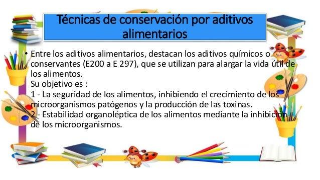 Técnicas de conservación por aditivos alimentarios • Entre los aditivos alimentarios, destacan los aditivos químicos o con...
