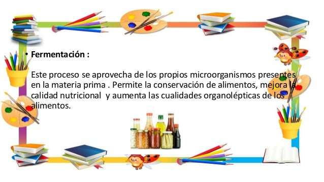 • Fermentación : Este proceso se aprovecha de los propios microorganismos presentes en la materia prima . Permite la conse...