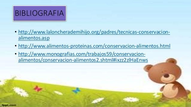 BIBLIOGRAFIA • http://www.laloncherademihijo.org/padres/tecnicas-conservacion- alimentos.asp • http://www.alimentos-protei...