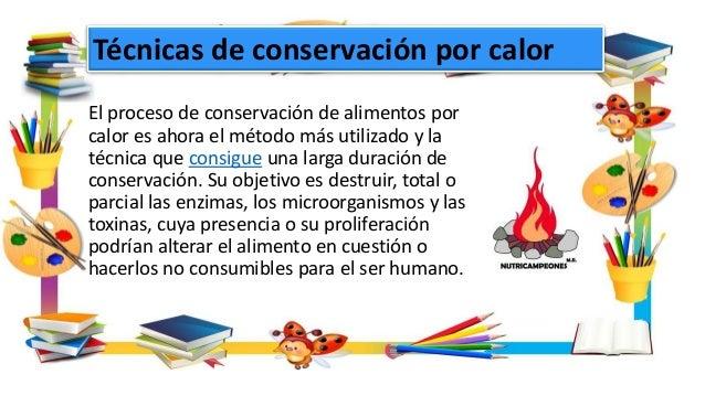 El proceso de conservación de alimentos por calor es ahora el método más utilizado y la técnica que consigue una larga dur...