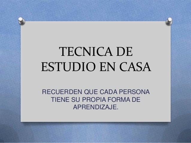 TECNICA DE ESTUDIO EN CASA RECUERDEN QUE CADA PERSONA TIENE SU PROPIA FORMA DE APRENDIZAJE.
