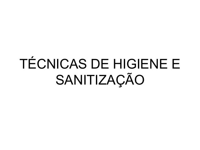 TÉCNICAS DE HIGIENE E SANITIZAÇÃO