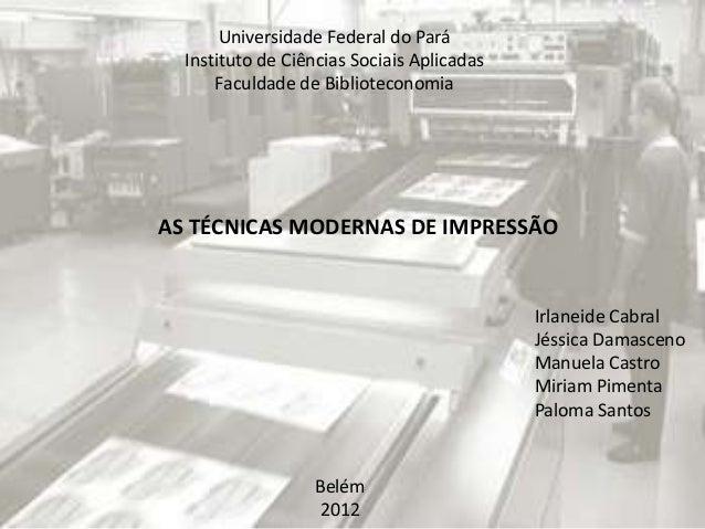 Universidade Federal do Pará Instituto de Ciências Sociais Aplicadas Faculdade de Biblioteconomia  AS TÉCNICAS MODERNAS DE...