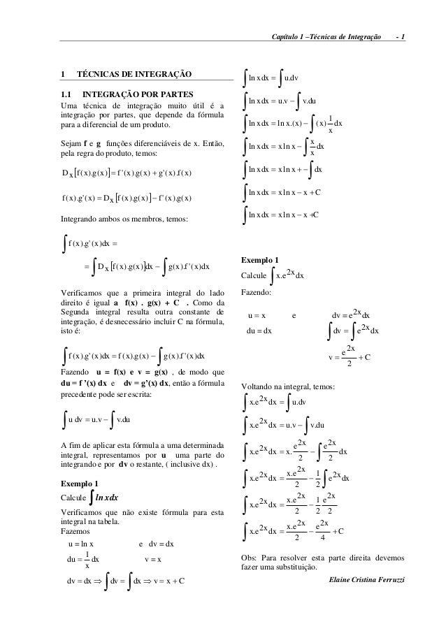 Capítulo 1 –Técnicas de Integração - 1 Elaine Cristina Ferruzzi 1 TÉCNICAS DE INTEGRAÇÃO 1.1 INTEGRAÇÃO POR PARTES Uma téc...