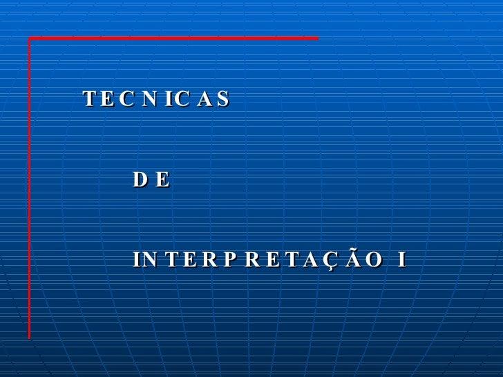 TECNICAS  DE  INTERPRETAÇÃO I