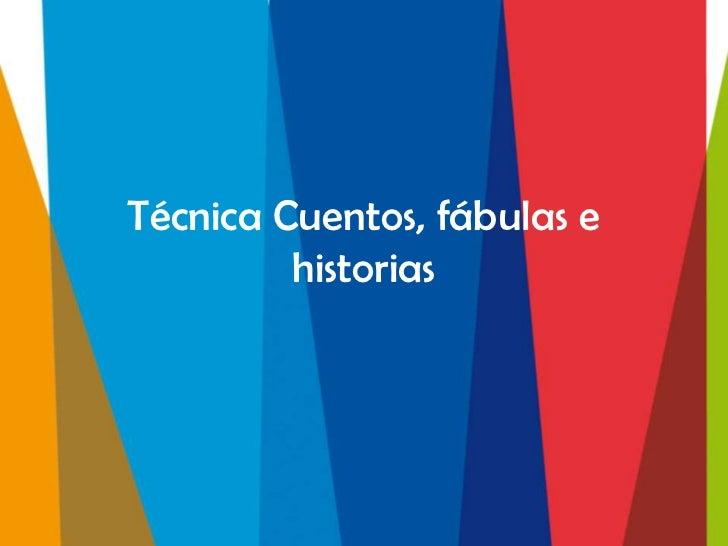 Técnica Cuentos, fábulas e         historias