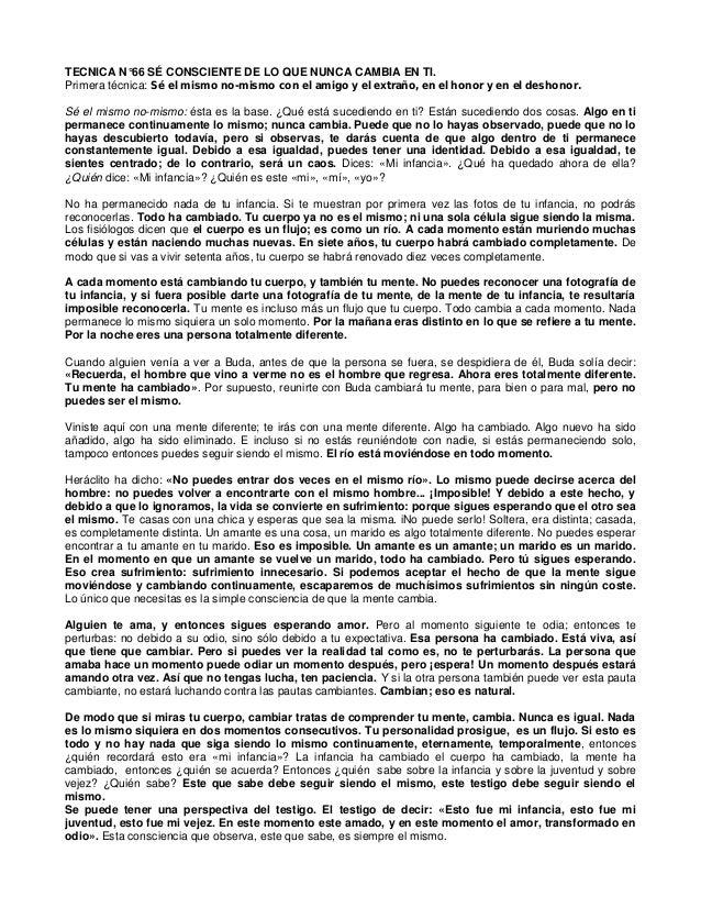 TECNICA N°66 SÉ CONSCIENTE DE LO QUE NUNCA CAMBIA EN TI. Primera técnica: Sé el mismo no-mismo con el amigo y el extraño, ...