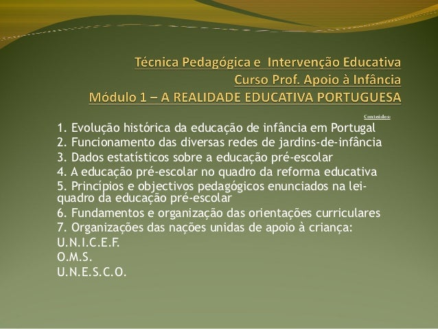 Conteúdos:1. Evolução histórica da educação de infância em Portugal2. Funcionamento das diversas redes de jardins-de-infân...