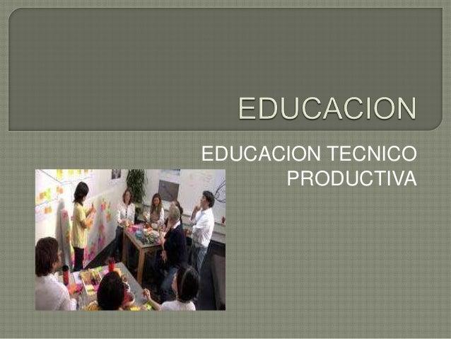 EDUCACION TECNICO PRODUCTIVA