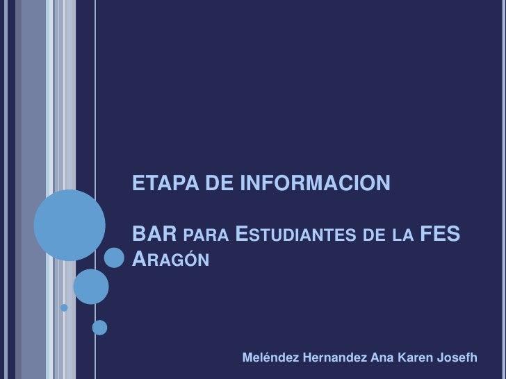 ETAPA DE INFORMACIONBAR PARA ESTUDIANTES DE LA FESARAGÓN          Meléndez Hernandez Ana Karen Josefh