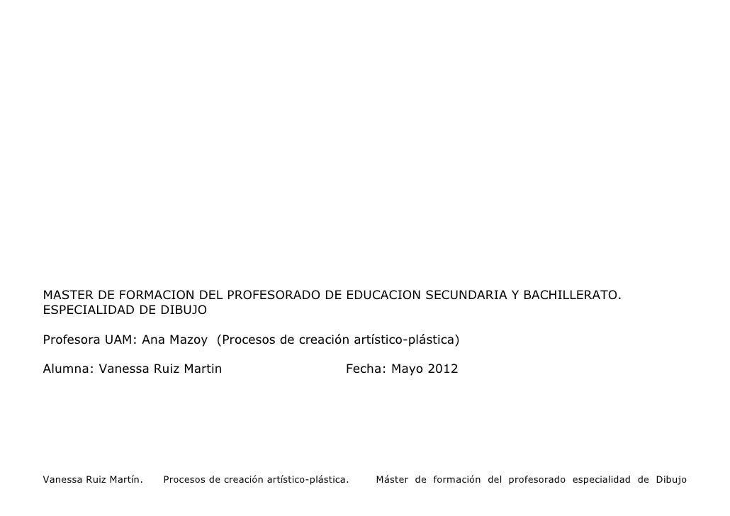 MASTER DE FORMACION DEL PROFESORADO DE EDUCACION SECUNDARIA Y BACHILLERATO.ESPECIALIDAD DE DIBUJOProfesora UAM: Ana Mazoy ...