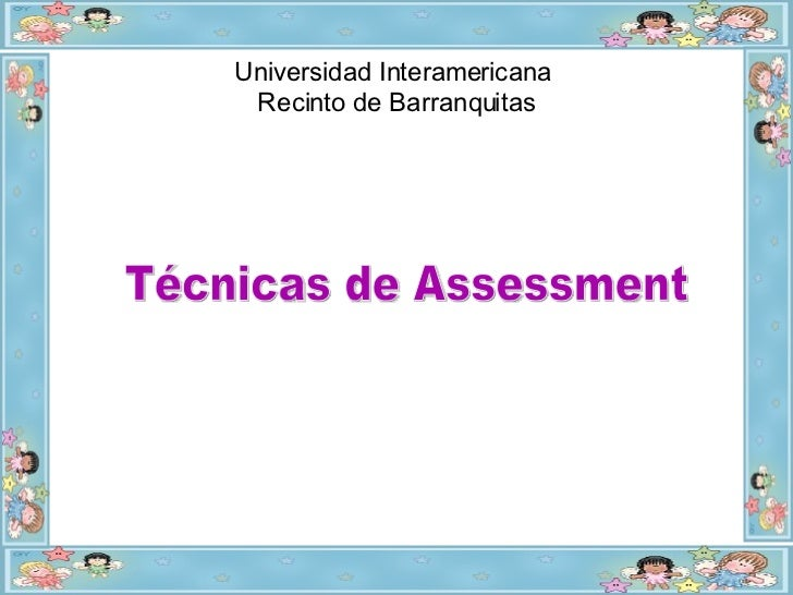 <ul><li>Universidad Interamericana  </li></ul><ul><li>Recinto de Barranquitas </li></ul>Técnicas de Assessment