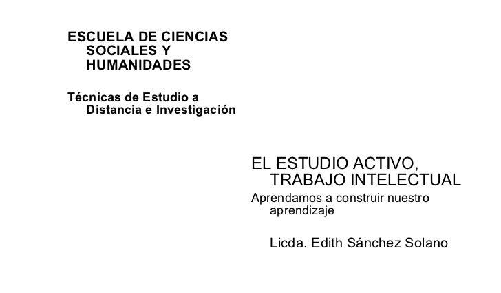 <ul><li>ESCUELA DE CIENCIAS SOCIALES Y HUMANIDADES </li></ul><ul><li>Técnicas de Estudio a Distancia e Investigación </li>...