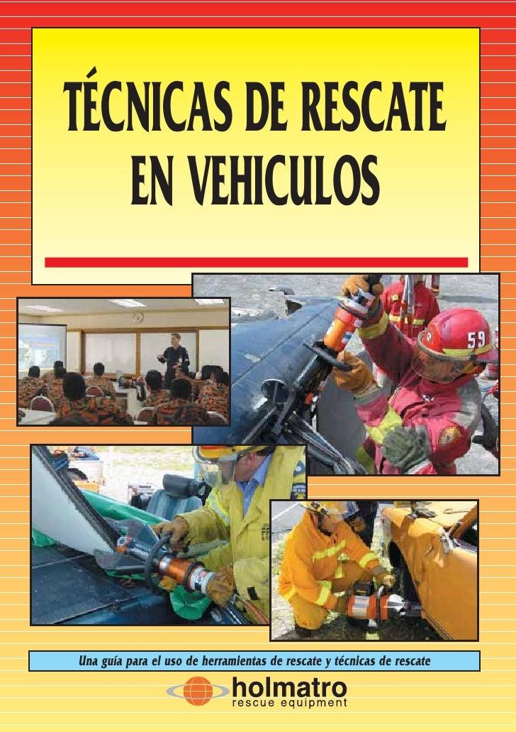 TÉCNICAS DE RESCATE    EN VEHICULOS     Una guía para el uso de herramientas de rescate y técnicas de rescate