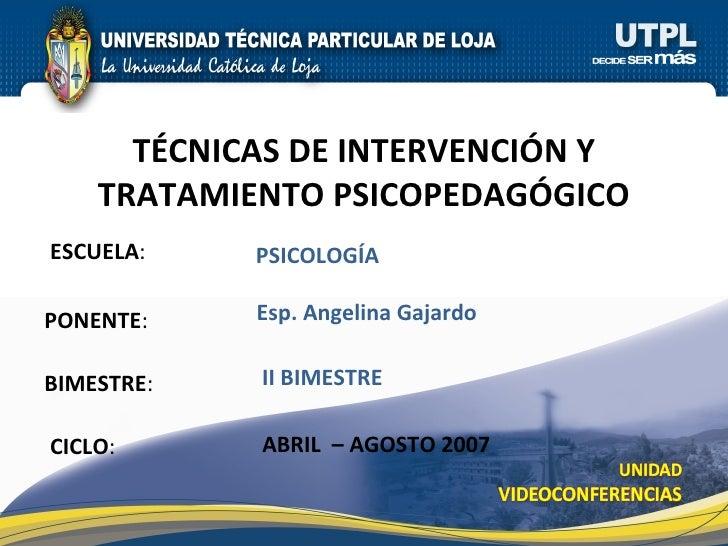 ESCUELA : PONENTE : BIMESTRE : T ÉCNICAS DE INTERVENCIÓN Y TRATAMIENTO PSICOPEDAGÓGICO CICLO : PSICOLOGÍA II BIMESTRE Esp....