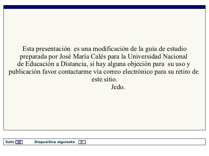 Esta presentación  es una modificación de la guía de estudio preparada por José María Calés para la Universidad Nacional  ...