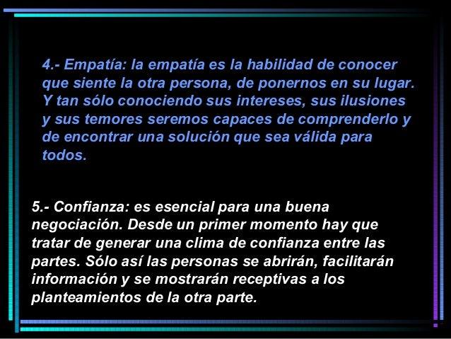 4.- Empatía: la empatía es la habilidad de conocer que siente la otra persona, de ponernos en su lugar. Y tan sólo conocie...