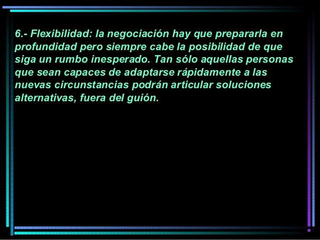 6.- Flexibilidad: la negociación hay que prepararla en profundidad pero siempre cabe la posibilidad de que siga un rumbo i...