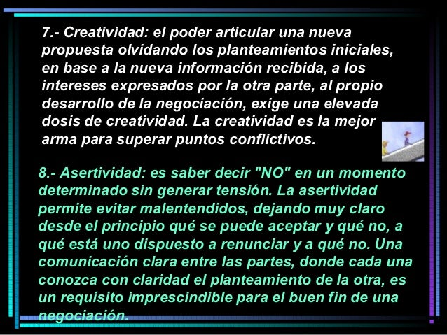 7.- Creatividad: el poder articular una nueva propuesta olvidando los planteamientos iniciales, en base a la nueva informa...