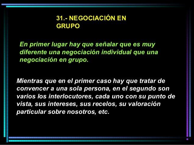 31.- NEGOCIACIÓN EN GRUPO En primer lugar hay que señalar que es muy diferente una negociación individual que una negociac...
